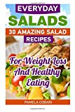 Everyday Salads: 30 Amazing Salad Recipes For Weight Loss And Healthy Eating: (low calorie cookbook, weight watchers cookbook, how to lose weight ... of the Week, Cooking for one, How to cook)
