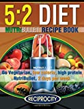 The 5:2 Diet NutriBullet Recipe Book: 200 Low Calorie High Protein 5:2 Diet Smoothie Recipes