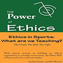 Ethics in Sports: What Are We Teaching? - The Good, the Bad, the Ugly: The Power of Ethics (       UNABRIDGED) by Pete Geissler, Bill O'Rourke Narrated by Gregory Allen Siders