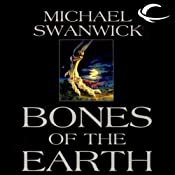 Bones of the Earth | [Michael Swanwick]