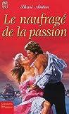 echange, troc Shari Anton - Le naufragé de la passion