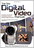img - for The New Digital Video Manual: An Essential, Up-To-Date Guide to the Equipment, Skills and Techniques of Digital Videomaking book / textbook / text book