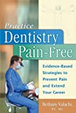 Practice Dentistry Pain-Free: Evidence-Based Strategies to Prevent Pain and Extend Your Career