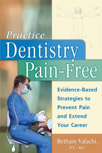 Practice Dentistry Pain-Free Evidence-based Ergonomic Strategies to Prevent Pain and Extend Your Career098008170X : image