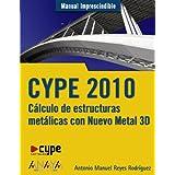 CYPE 2010. Cálculo de estructuras metálicas con Nuevo Metal 3D (Manual Imprescindible (am))