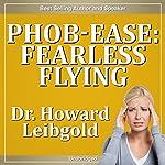 Phob-Ease: Fearless Flying | Howard Leibgold