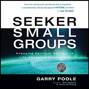 Seeker Small Groups: Engaging Spiritual Seekers in Life-Changing Discussions | [Garry Poole]