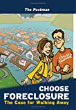 Choose Foreclosure: The Case For Walking Away
