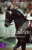 JB Andrew: Mustang Magic (True Horse Stories)