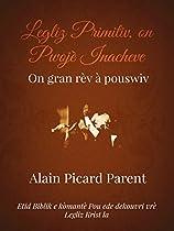 Legliz Primitiv, On Pwojè Inacheve: On Gran Rèv à Pouswiv (french Edition)