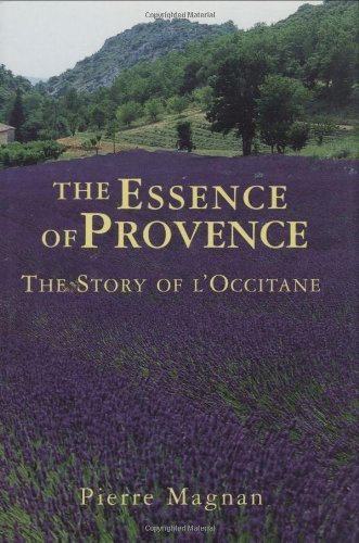the-essence-of-provence-the-story-of-loccitane-1st-edition-by-magnan-pierre-2003-hardcover