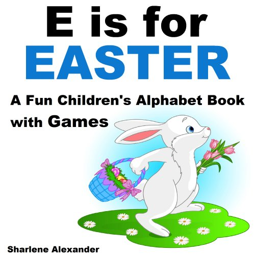 Sharlene Alexander - E is for Easter: A Fun Children's Alphabet Book with Games (English Edition)
