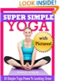 Super Simple Yoga - 20 Simple Yoga Poses to Start Looking Great!