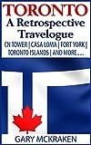 Toronto: A Retrospective Travelogue: CN Tower | Casa Loma | Fort York | Toronto Islands | And More.....