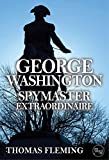 George Washington: Spymaster Extraordinaire (The Thomas Fleming Library)