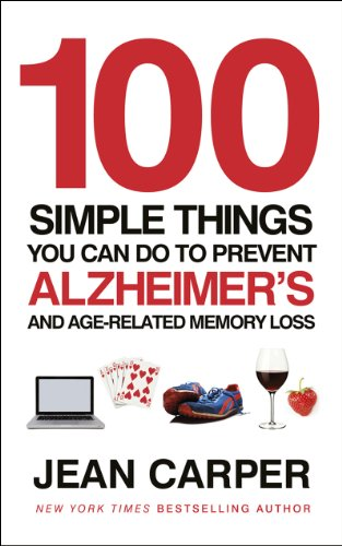 100 Simple Things You Can Do to Prevent Alzheimer's and Age-Related Memory Loss. Jean Carper