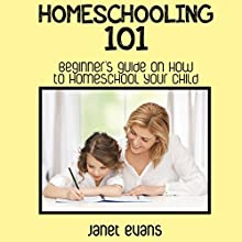Homeschooling 101: Beginner's Guide on How to Homeschool Your Child (       UNABRIDGED) by Janet Evans Narrated by Chris Brinkley