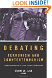 Debating Terrorism and Counterterrorism: Conflicting Perspectives on Causes, Contexts, and Responses