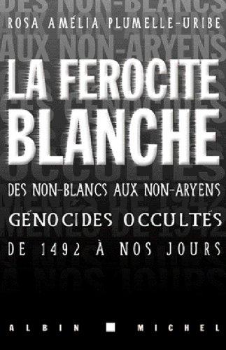 La Férocité blanche : Des non-blancs aux non-aryens, génocides occultés de 1942 à nos jours en ligne