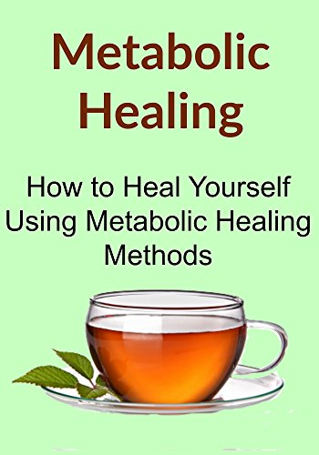 Metabolic Healing:  How to Heal Yourself Using Metabolic Healing Methods: (Metabolic Healing, Metabolic Diet, Antibiotics, Natural Remedies,  All About Metabolic Healing) by Stephanie Buzzard