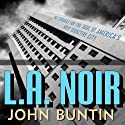L.A. Noir: The Struggle for the Soul of America's Most Seductive City (       UNABRIDGED) by John Buntin Narrated by Kirby Heyborne