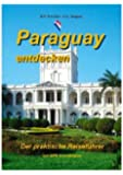 Paraguay entdecken: Der praktische Reiseführer mit GPS Koordinaten