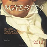 Maestro: The Great Classical Composers- Their Music, Words and Stories, 2012 Calendar