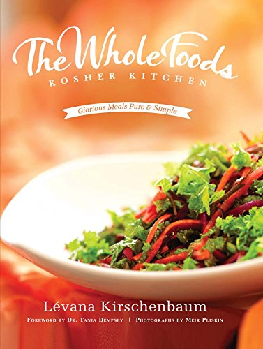 Levana's Whole Foods Kitchen: Glorious Meals Pure & Simple (Kosher) by Lévana Kirschenbaum