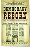Democracy Reborn: The Fourteenth Amendment and the Fight for Equal Rights in Post-Civil War America 1st (first) Edition by Epps, Garrett published by Holt Paperbacks (2007)