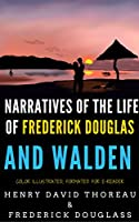 Narratives Of The Life Of Frederick Douglas And Walden: Color Illustrated, Formatted for E-Readers (Unabridged Version)