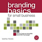 Branding Basics for Small Business, 2nd Edition: How to Create an Irresistible Brand on Any Budget Hörbuch von Maria Ross Gesprochen von: Maria Ross