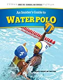 An Insiders Guide to Water Polo (Sports Tips, Techniques, and Strategies)