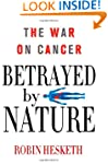 Betrayed by Nature: The War on Cancer...