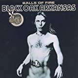 Balls Of Firepar Black Oak Arkansas