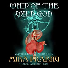 Whip of the Wild God: A Novel of Tantra in Ancient India: The Moksha Trilogy, Book 1 | Livre audio Auteur(s) : Mira Prabhu Narrateur(s) : Kamini Mira Prabhu