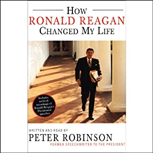 How Ronald Reagan Changed My Life | [Peter Robinson]