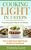 Cooking Light: Cooking Light in 3 Steps; Cooking Light Has Never Been So Easy; Super Fast and Light Cooking Revealed, Simple 3 Step Recipes, Fast Cooking ... cookbooks, cookbooks best sellers 2014)