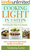 Cooking Light: Cooking Light in 3 Steps; Cooking Light Has Never Been So Easy; Super Fast and Light Cooking Revealed, Simple 3 Step Recipes, Fast Cooking ... best sellers 2014) (English Edition)