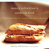 Nancy Silverton&#39;s Sandwich Book: The Best Sandwiches Ever--from Thursday Nights at Campanile