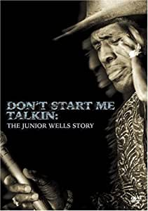 Don't Start Me Talkin' - The Junior Wells Story