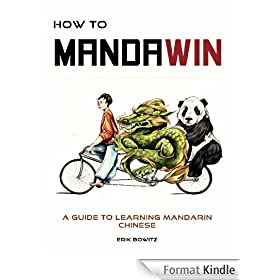 How To Mandawin: A Guide To Learning Mandarin Chinese (English Edition)