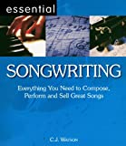 Essential Songwriting: Everything You Need to Compose, Perform and Sell Great Songs (Essential Series): Everything You Need to Compose, Perform and Sell Great Songs (Essential Series)