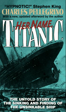 Her Name, Titanic : The Untold Story of the Sinking and Finding of the Unsinkable Ship, CHARLES PELLEGRINO