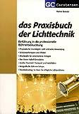 Das Praxisbuch der Lichttechnik: Einführung in die professionelle Bühnenbeleuchtung - Rainer Bewer