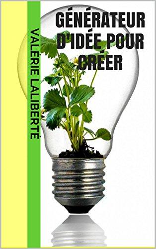 Couverture du livre Générateur D'idée Pour Créer