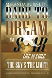 img - for Dare to Dream and Soar Like an Eagle: The Sky's the Limit! Success Principles That Will Transform Your Life book / textbook / text book