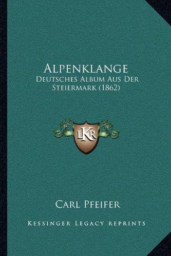 Alpenklange: Deutsches Album Aus Der Steiermark (1862)