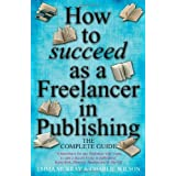 How to succeed as a Freelancer in Publishing: The Complete Guideby Emma Murray