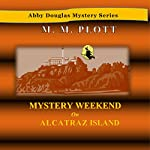 Mystery Weekend on Alcatraz Island: Abby Douglas Mystery, Book 6 | M.M. Plott