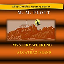 Mystery Weekend on Alcatraz Island: Abby Douglas Mystery, Book 6 Audiobook by M.M. Plott Narrated by Triera Holley